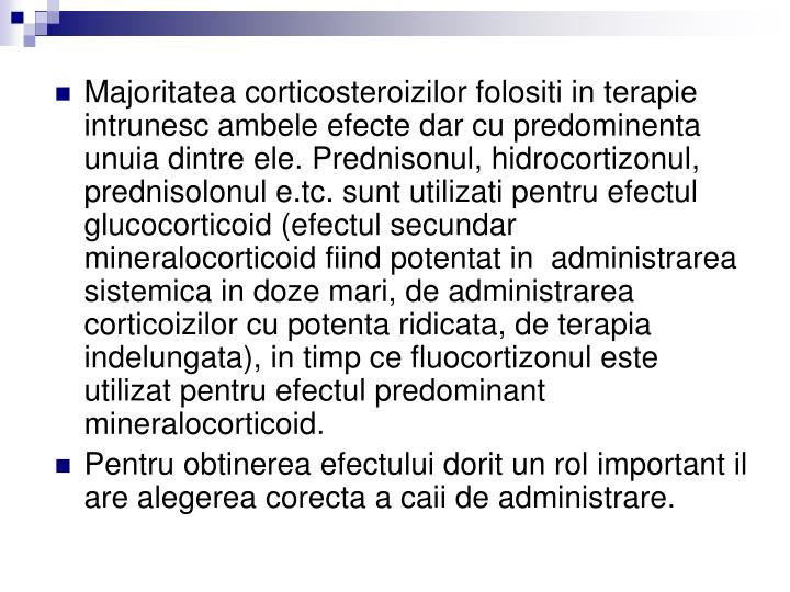 Majoritatea corticosteroizilor folositi in terapie intrunesc ambele efecte dar cu predominenta unuia dintre ele.
