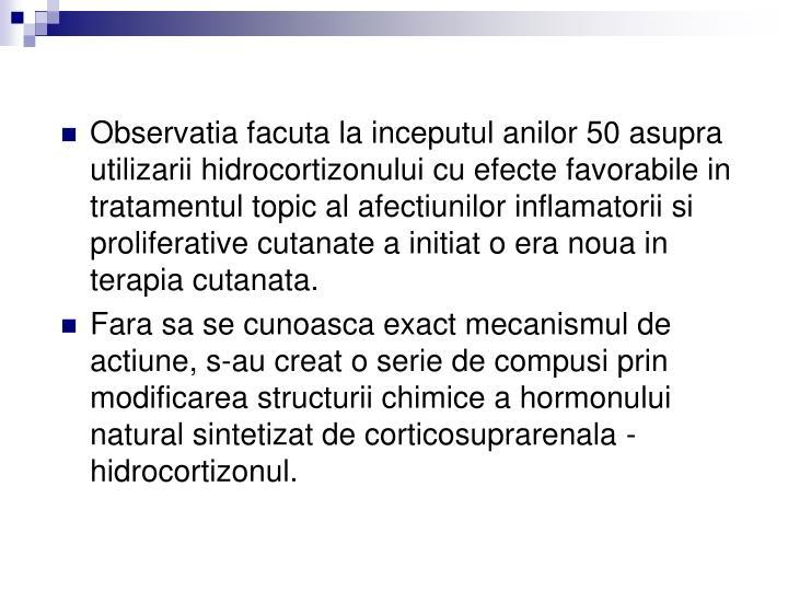 Observatia facuta la inceputul anilor 50 asupra utilizarii hidrocortizonului cu efecte favorabile in tratamentul topic al afectiunilor inflamatorii si proliferative cutanate a initiat o era noua in terapia cutanat