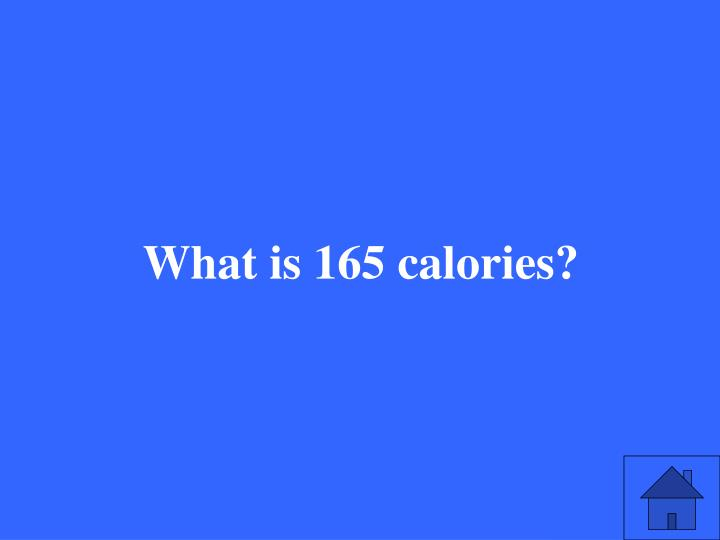 What is 165 calories?