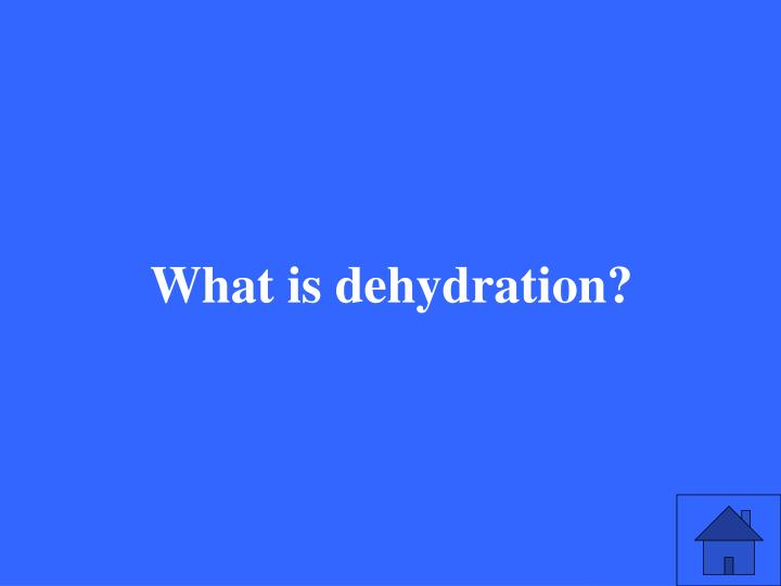 What is dehydration?