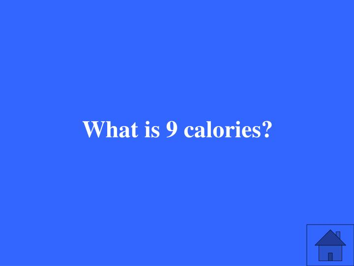 What is 9 calories?