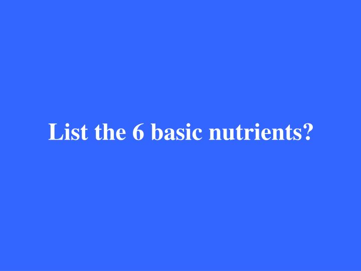 List the 6 basic nutrients?