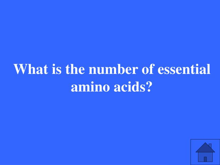 What is the number of essential amino acids?