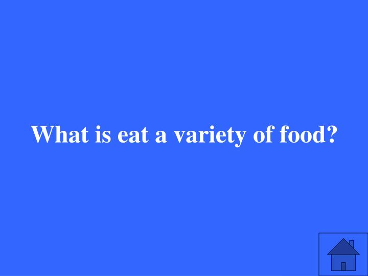 What is eat a variety of food?
