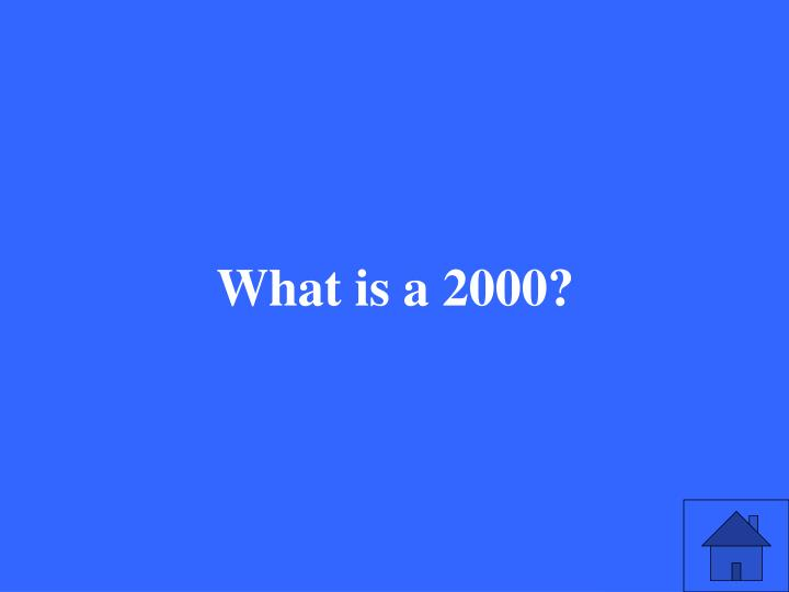 What is a 2000?