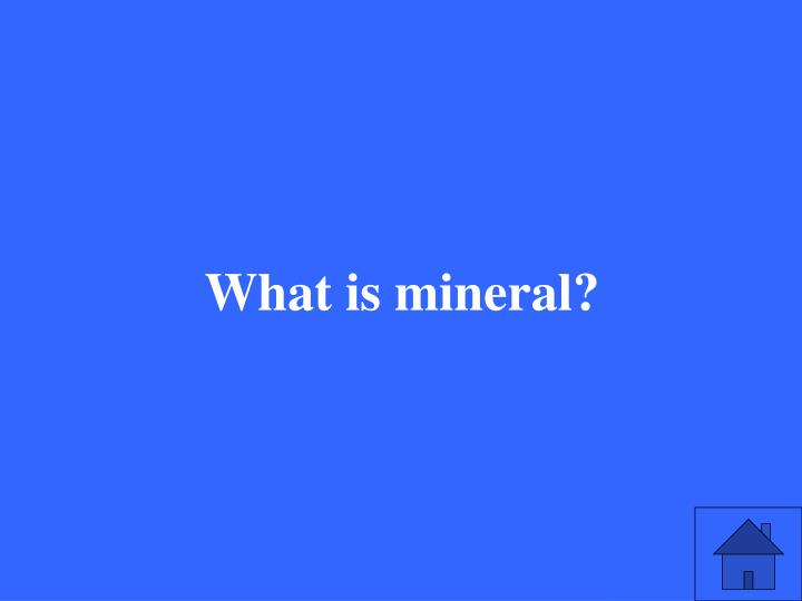 What is mineral?