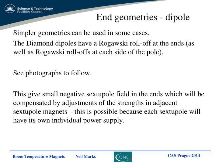 End geometries - dipole