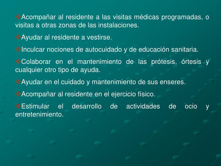 Acompañar al residente a las visitas médicas programadas, o visitas a otras zonas de las instalaciones.