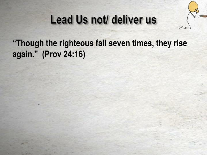 Lead Us not/ deliver us