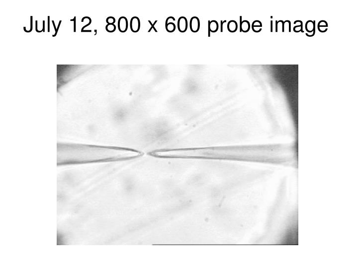 July 12, 800 x 600 probe image