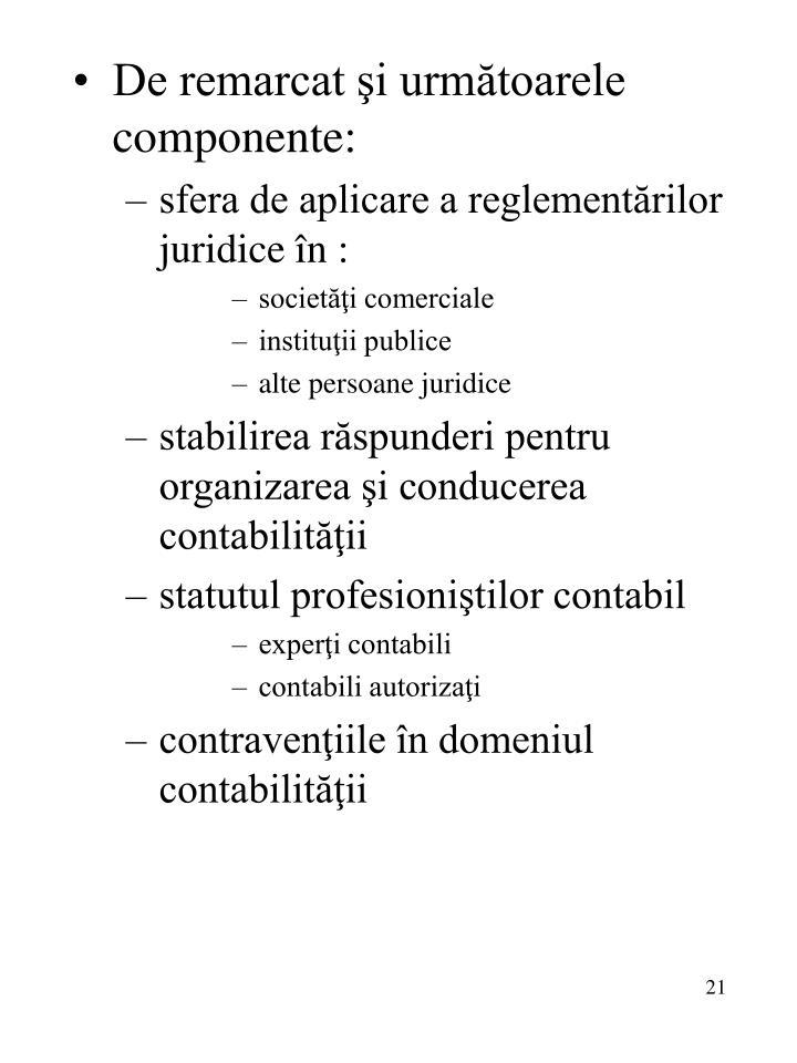De remarcat şi următoarele componente: