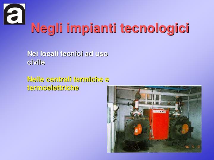Negli impianti tecnologici