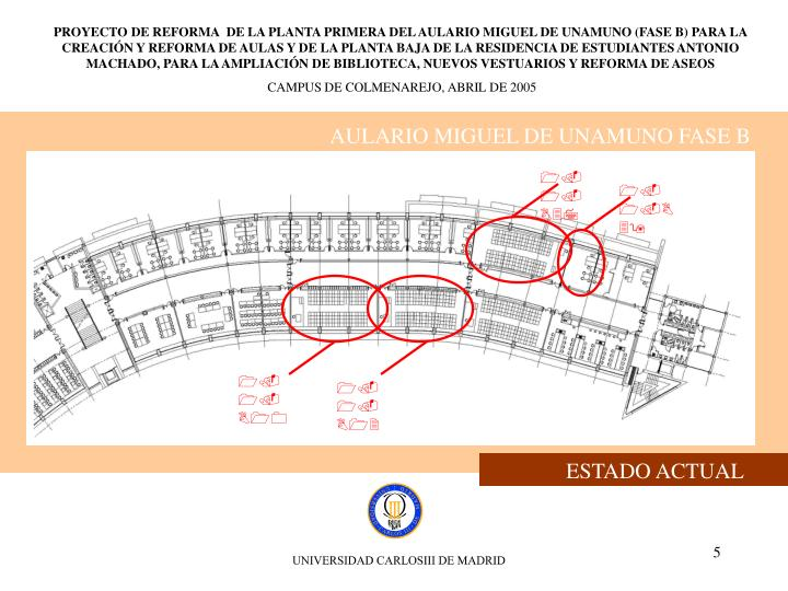 PROYECTO DE REFORMA  DE LA PLANTA PRIMERA DEL AULARIO MIGUEL DE UNAMUNO (FASE B) PARA LA CREACIÓN Y REFORMA DE AULAS Y DE LA PLANTA BAJA DE LA RESIDENCIA DE ESTUDIANTES ANTONIO MACHADO, PARA LA AMPLIACIÓN DE BIBLIOTECA, NUEVOS VESTUARIOS Y REFORMA DE ASEOS