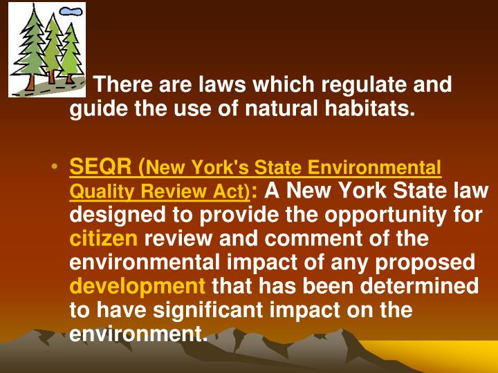 ** There are laws which regulate and guide the use of natural habitats.