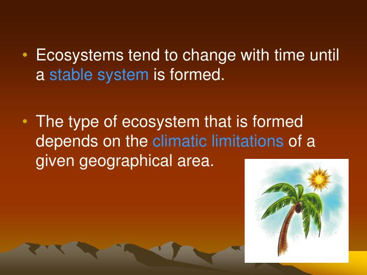 Ecosystems tend to change with time until a