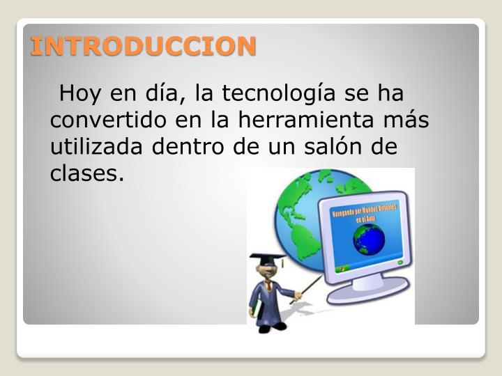 Hoy en día, la tecnología se ha convertido en la herramienta más utilizada dentro de un salón de clases.
