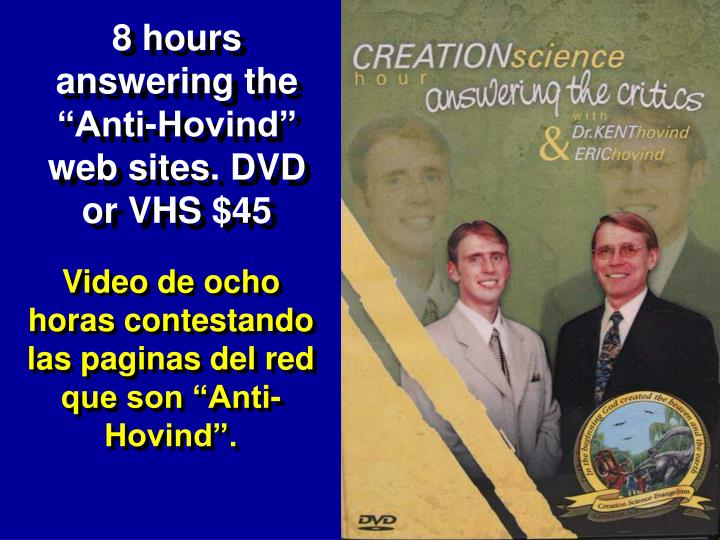 "8 hours answering the ""Anti-Hovind"" web sites. DVD or VHS $45"