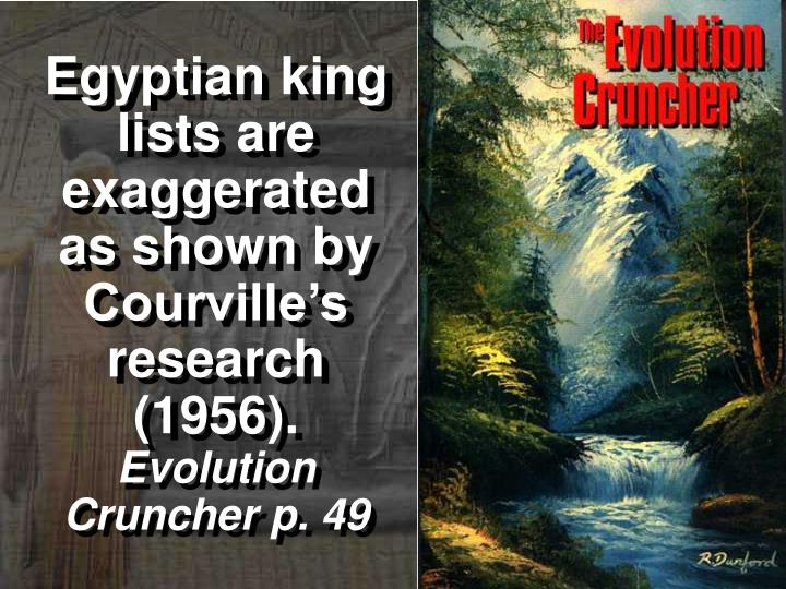 Egyptian king lists are exaggerated as shown by Courville's research (1956).