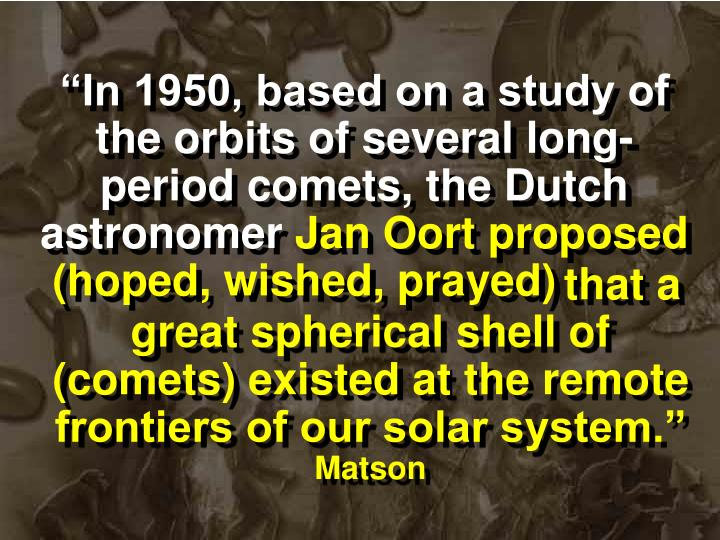 """In 1950, based on a study of the orbits of several long-period comets, the Dutch astronomer"