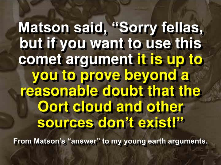 "Matson said, ""Sorry fellas, but if you want to use this comet argument"
