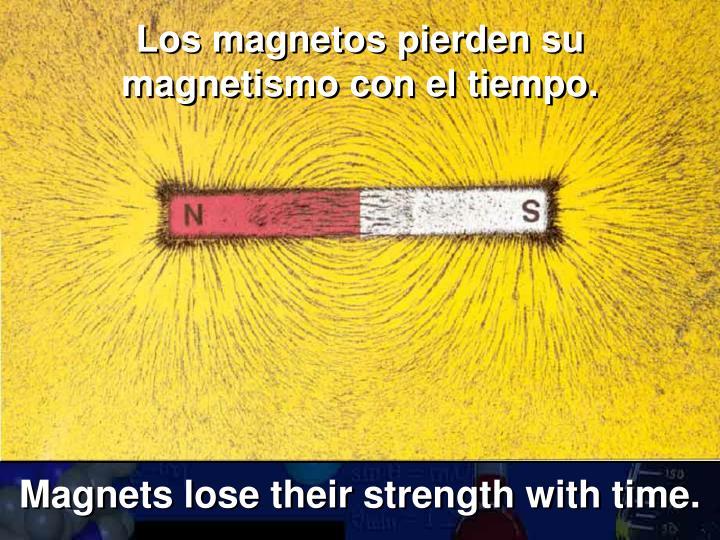 Los magnetos pierden su magnetismo con el tiempo.