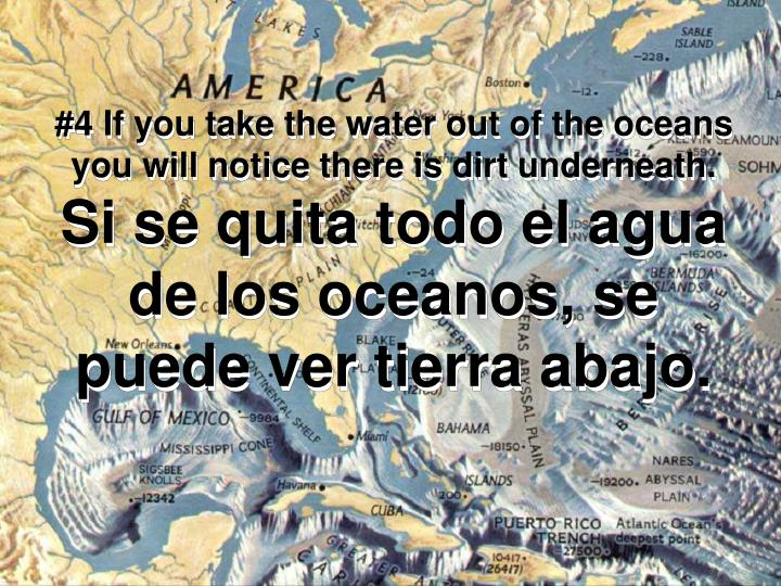 #4 If you take the water out of the oceans you will notice there is dirt underneath.