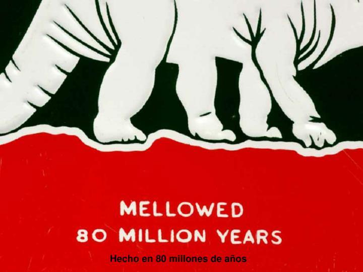 Hecho en 80 millones de años