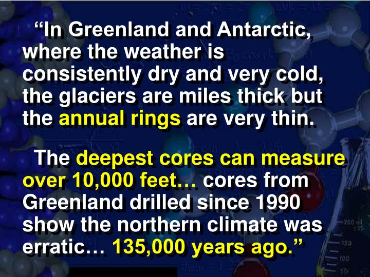 """In Greenland and Antarctic, where the weather is consistently dry and very cold, the glaciers are miles thick but the"