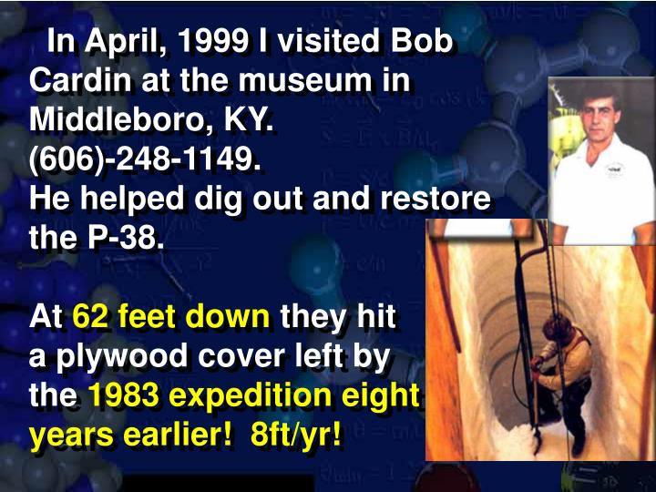 In April, 1999 I visited Bob Cardin at the museum in Middleboro, KY.