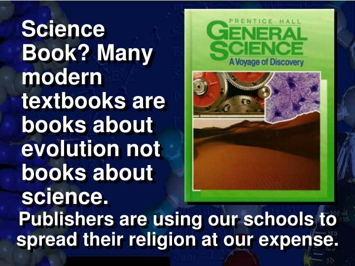 Science Book? Many modern textbooks are books about evolution not books about science.