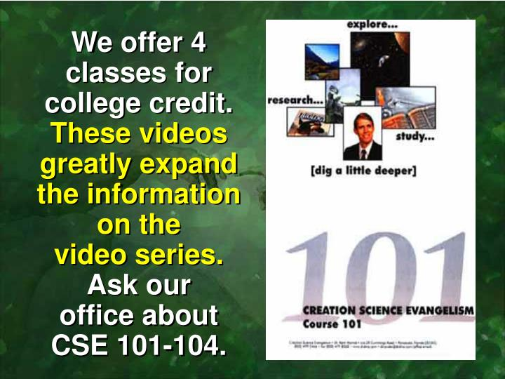 We offer 4 classes for college credit.