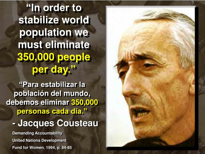 """In order to stabilize world population we must eliminate"