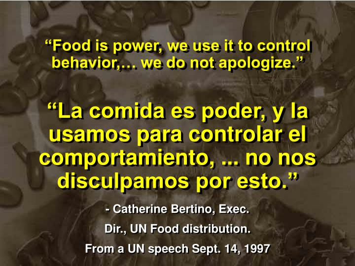 """Food is power, we use it to control behavior,… we do not apologize."""