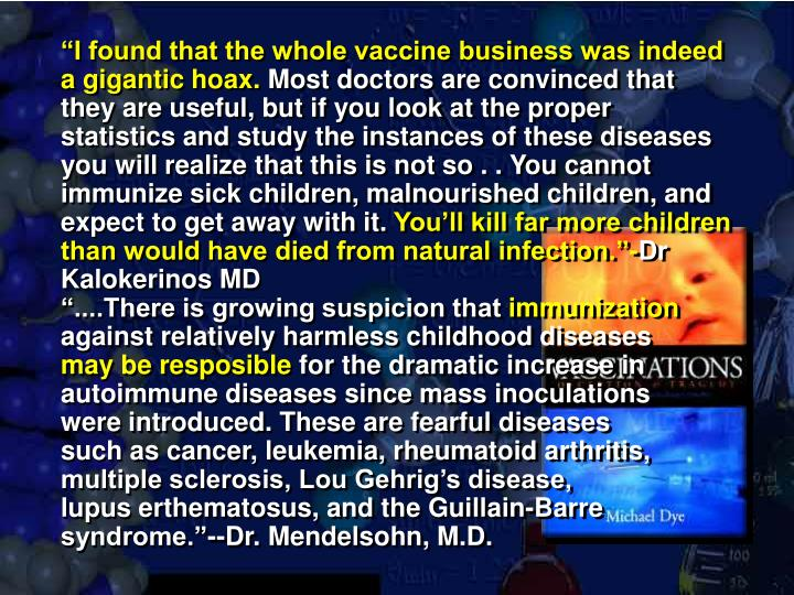 """I found that the whole vaccine business was indeed a gigantic hoax."