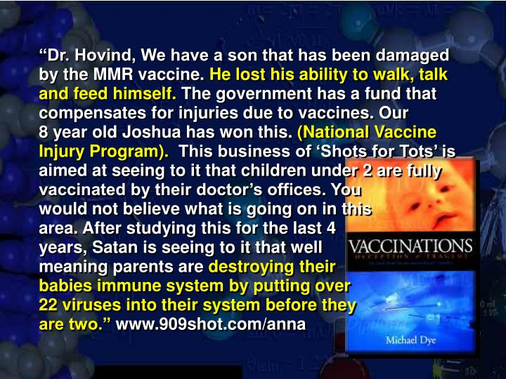 """Dr. Hovind, We have a son that has been damaged by the MMR vaccine."