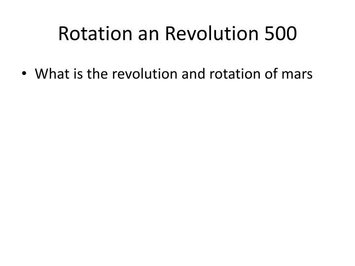 Rotation an Revolution 500