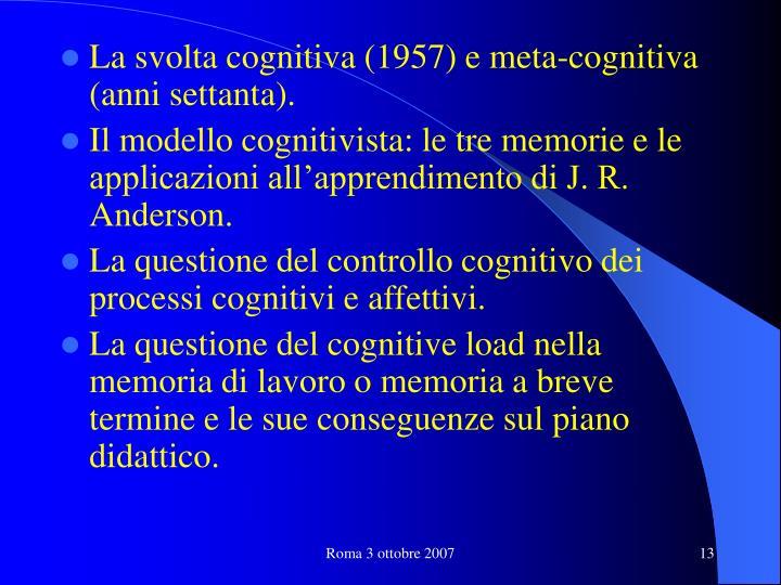 La svolta cognitiva (1957) e meta-cognitiva (anni settanta).