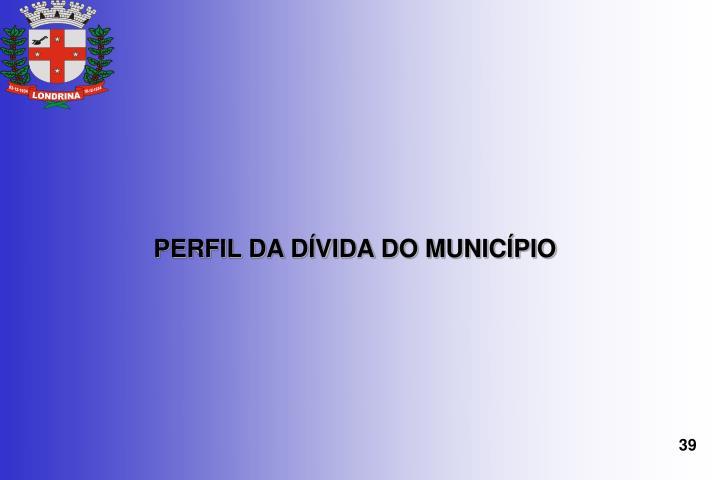 PERFIL DA DÍVIDA DO MUNICÍPIO