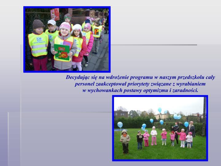 Decydując się na wdrożenie programu w naszym przedszkolu cały personel zaakceptował priorytety związane z wyrabianiem