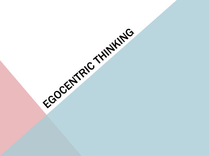 Egocentric Thinking