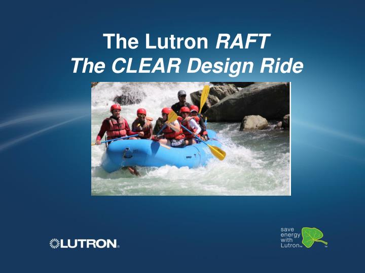 The lutron raft the clear design ride