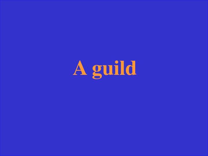 A guild
