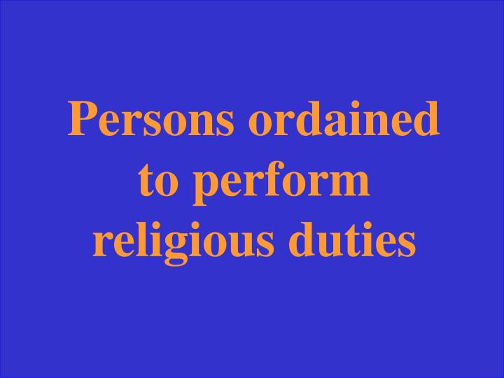Persons ordained to perform religious duties