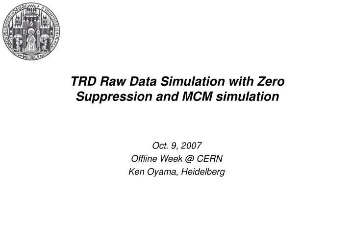 Trd raw data simulation with zero suppression and mcm simulation