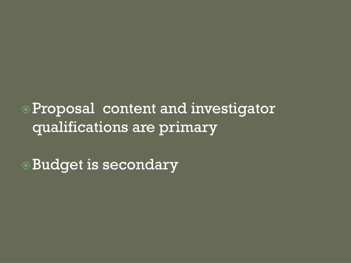 Proposal  content and investigator qualifications are primary