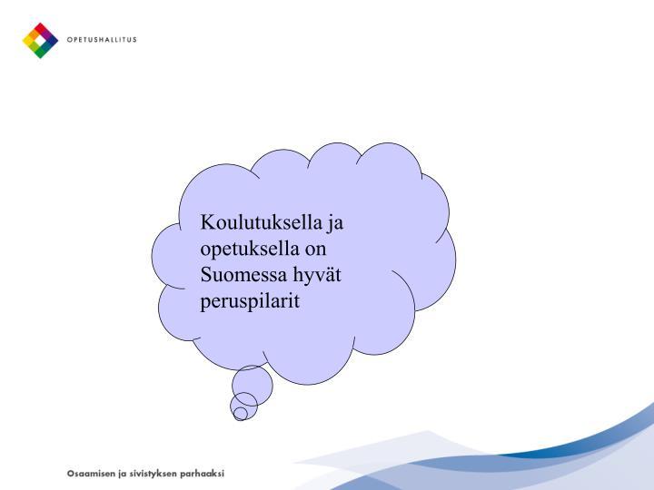Koulutuksella ja opetuksella on Suomessa hyvät peruspilarit