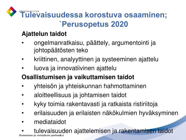 Tulevaisuudessa korostuva osaaminen; `Perusopetus 2020