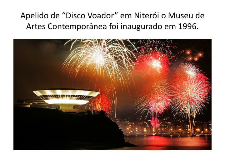 """Apelido de """"Disco Voador"""" em Niterói o Museu de Artes Contemporânea foi inaugurado em 1996."""