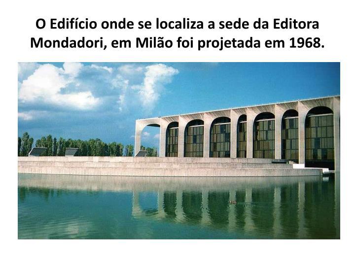 O Edifício onde se localiza a sede da Editora Mondadori, em Milão foi projetada em 1968.