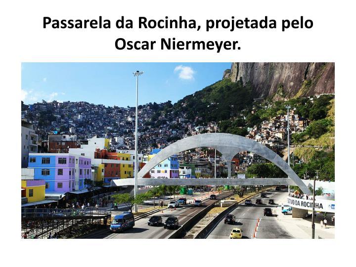 Passarela da Rocinha, projetada pelo Oscar